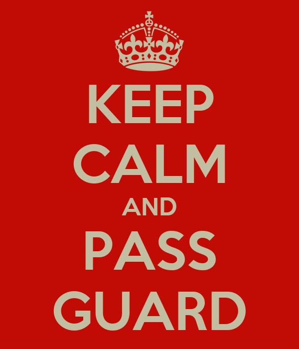 KEEP CALM AND PASS GUARD