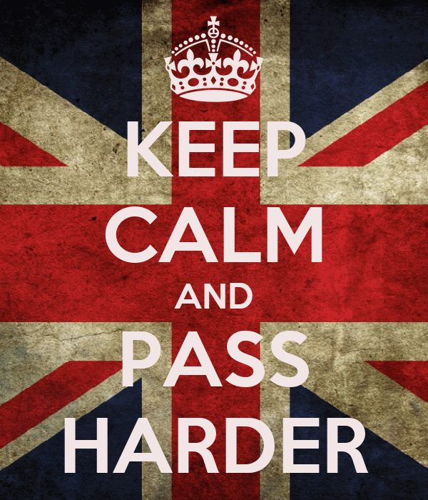 KEEP CALM AND PASS HARDER