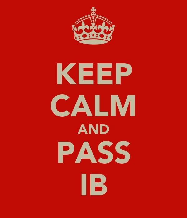 KEEP CALM AND PASS IB