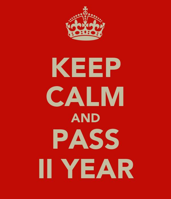 KEEP CALM AND PASS II YEAR