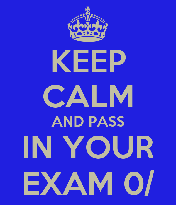 KEEP CALM AND PASS IN YOUR EXAM 0/
