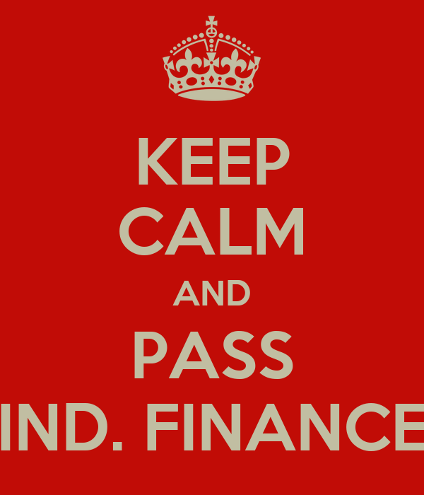 KEEP CALM AND PASS IND. FINANCE