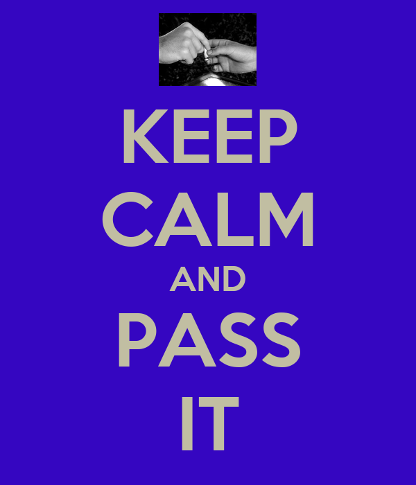 KEEP CALM AND PASS IT