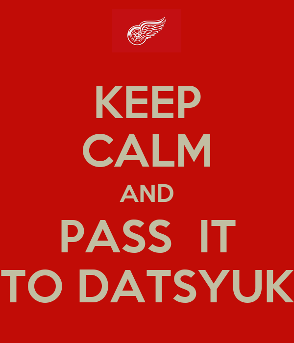 KEEP CALM AND PASS  IT TO DATSYUK
