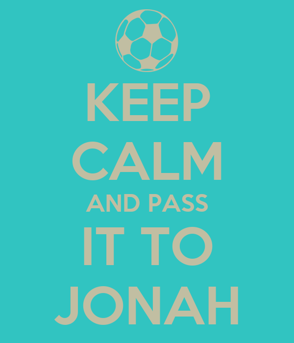 KEEP CALM AND PASS IT TO JONAH