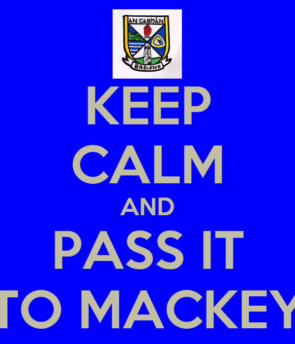 KEEP CALM AND PASS IT TO MACKEY