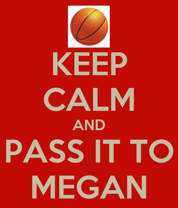 KEEP CALM AND PASS IT TO MEGAN