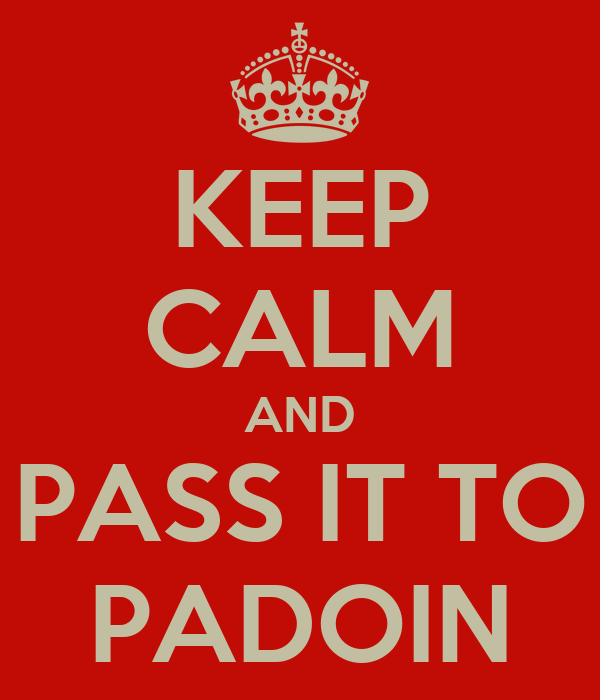 KEEP CALM AND PASS IT TO PADOIN