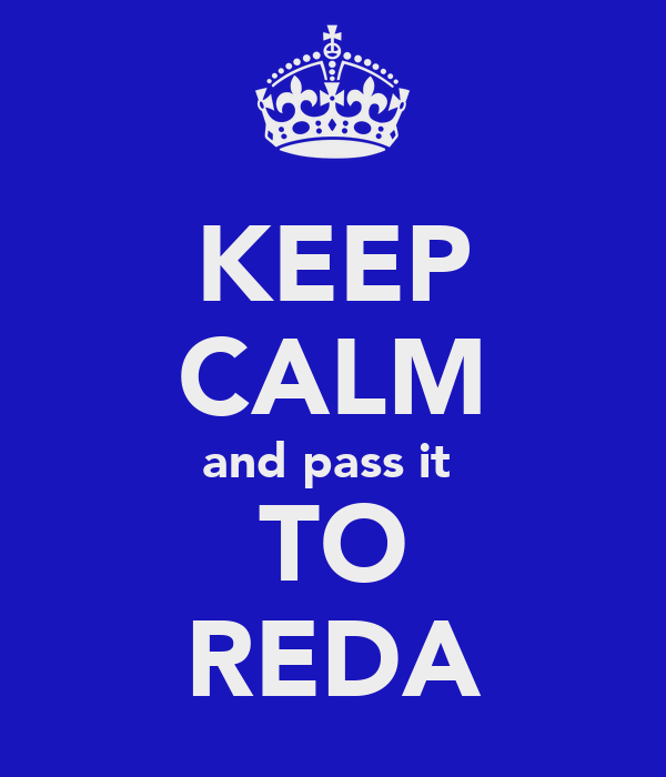 KEEP CALM and pass it  TO REDA