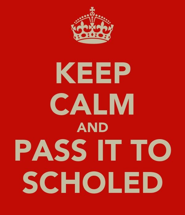 KEEP CALM AND PASS IT TO SCHOLED