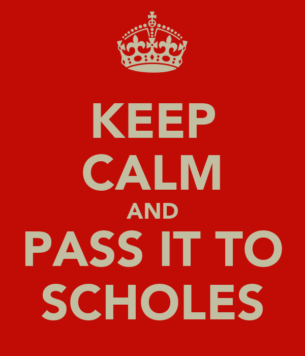 KEEP CALM AND PASS IT TO SCHOLES