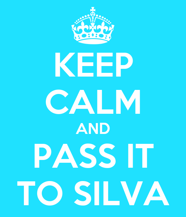 KEEP CALM AND PASS IT TO SILVA