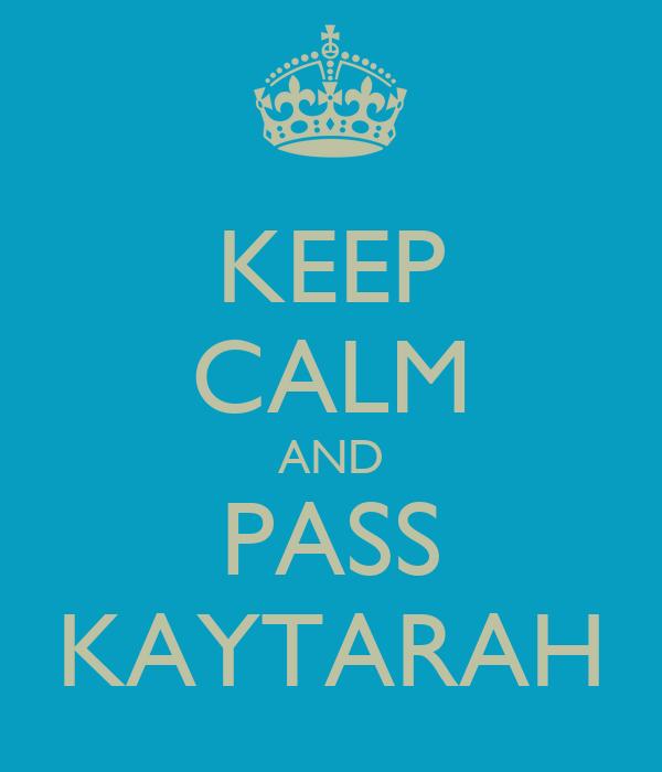 KEEP CALM AND PASS KAYTARAH