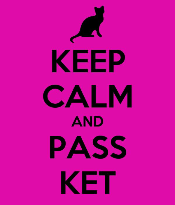 KEEP CALM AND PASS KET