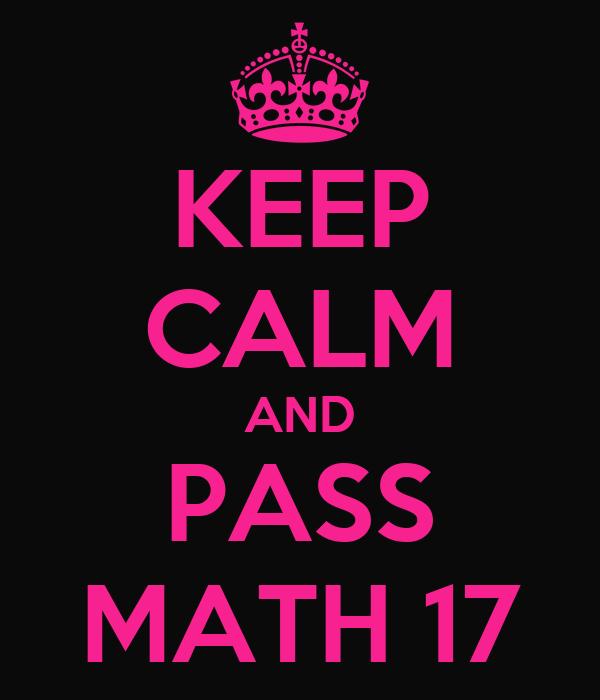 KEEP CALM AND PASS MATH 17