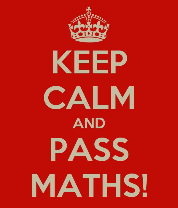 KEEP CALM AND PASS MATHS!