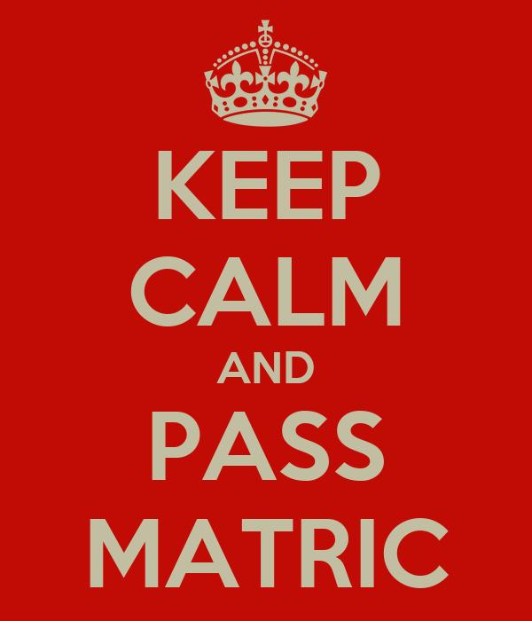 KEEP CALM AND PASS MATRIC