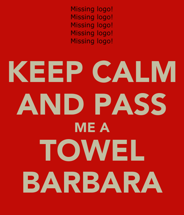 KEEP CALM AND PASS ME A TOWEL BARBARA