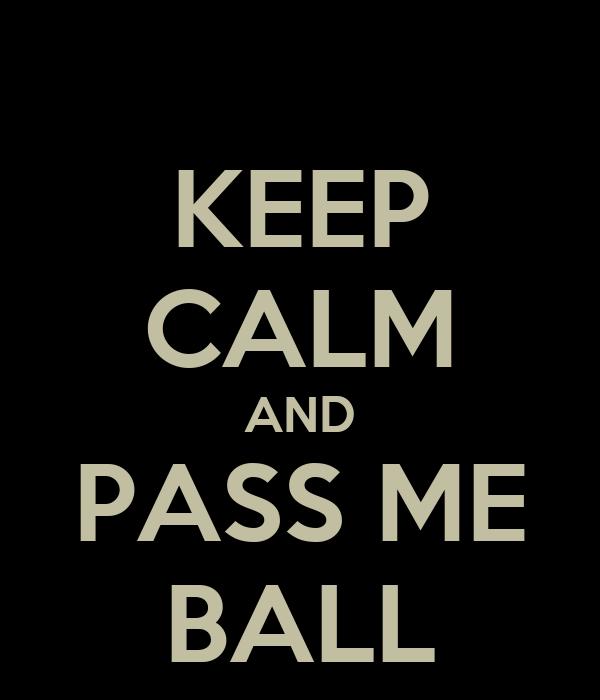 KEEP CALM AND PASS ME BALL