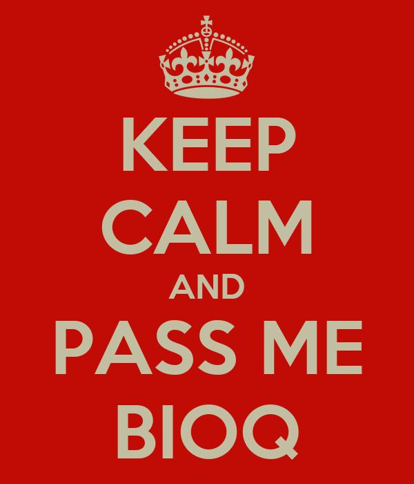 KEEP CALM AND PASS ME BIOQ