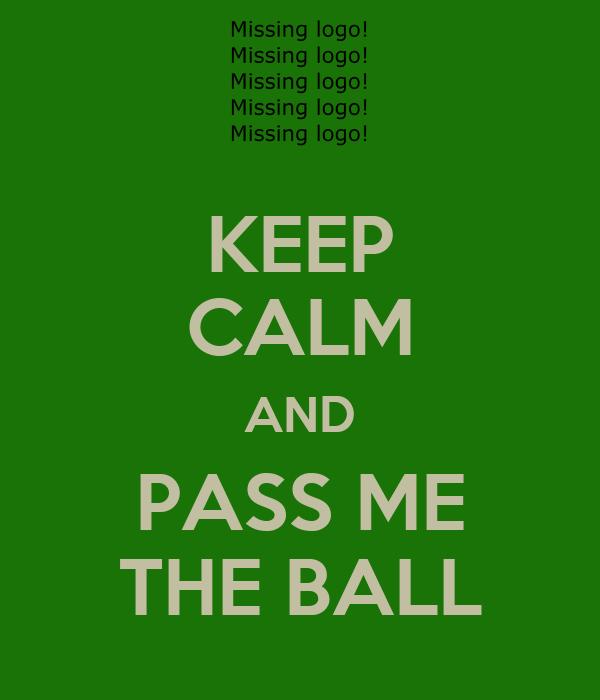 KEEP CALM AND PASS ME THE BALL