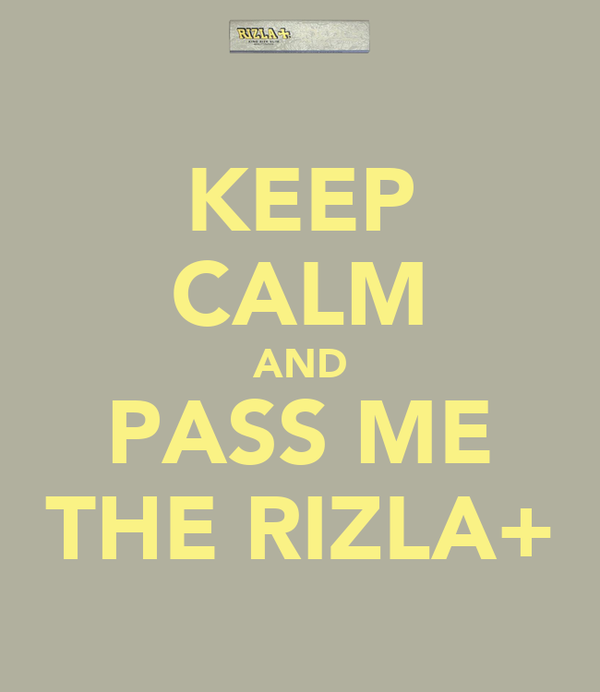 KEEP CALM AND PASS ME THE RIZLA+