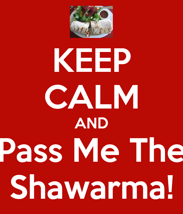 KEEP CALM AND Pass Me The Shawarma!