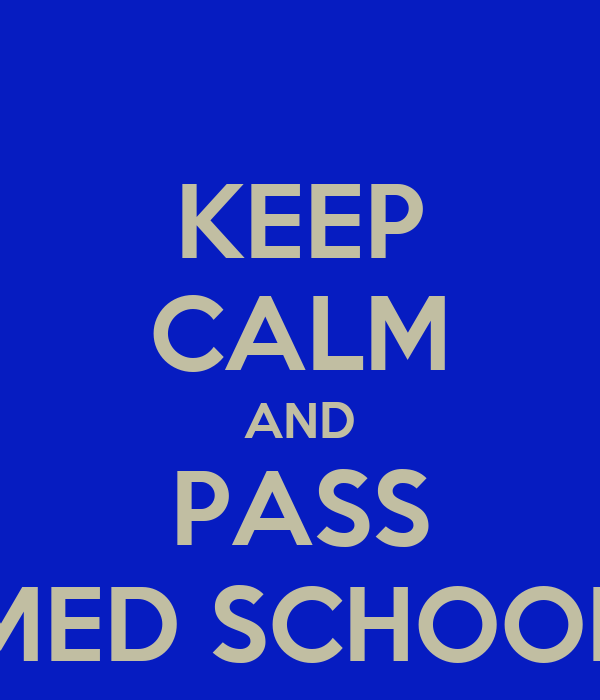 KEEP CALM AND PASS MED SCHOOL