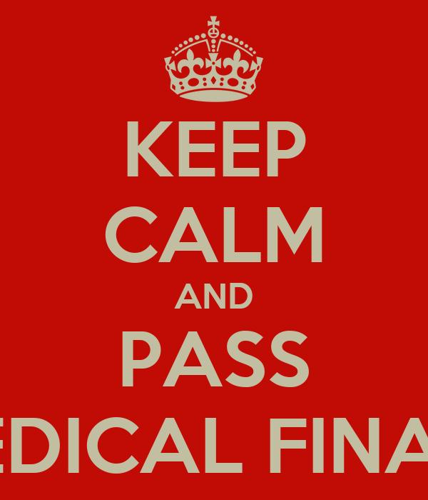 KEEP CALM AND PASS MEDICAL FINALS