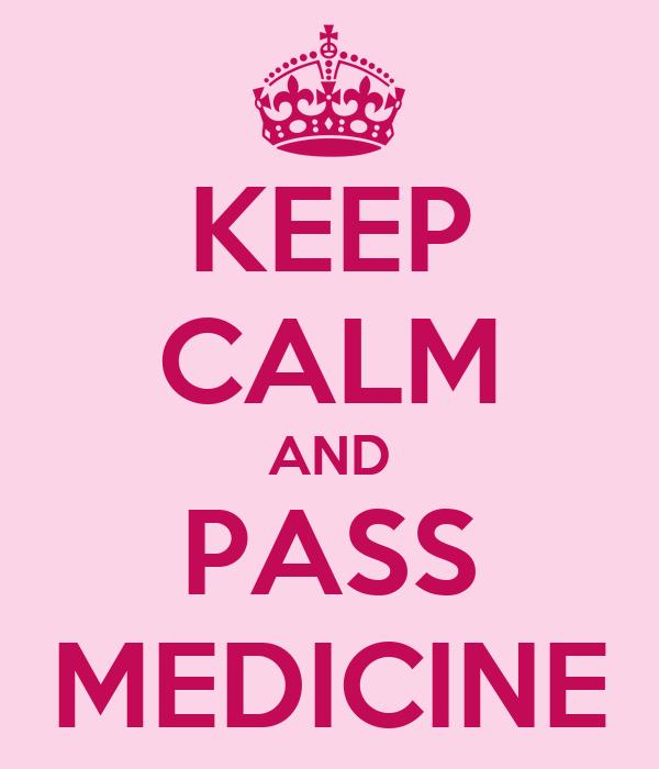 KEEP CALM AND PASS MEDICINE