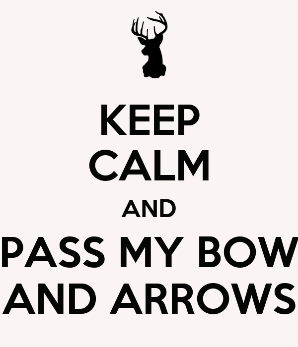 KEEP CALM AND PASS MY BOW AND ARROWS