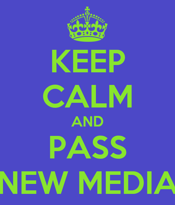 KEEP CALM AND PASS NEW MEDIA