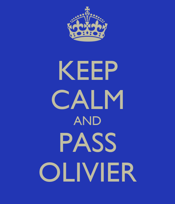 KEEP CALM AND PASS OLIVIER