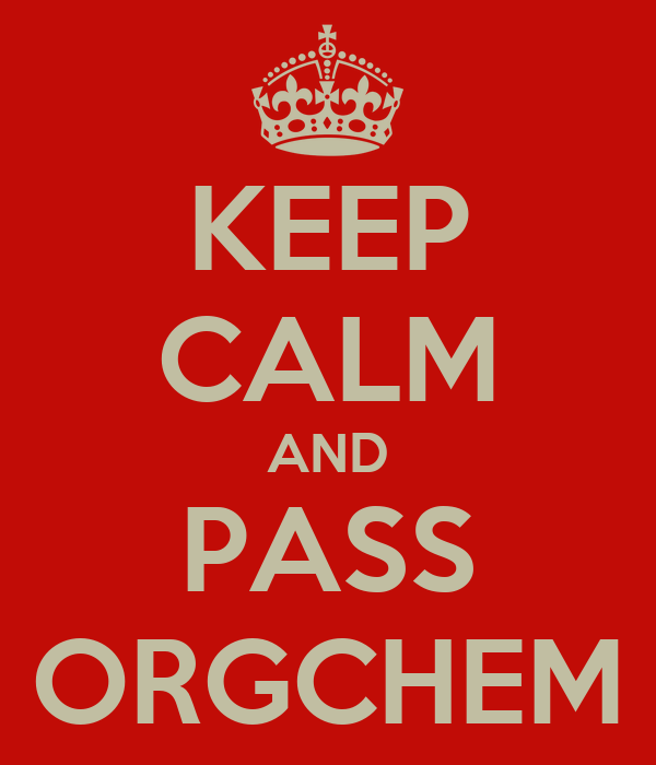 KEEP CALM AND PASS ORGCHEM