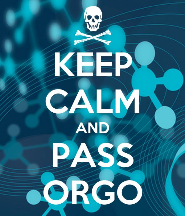 KEEP CALM AND PASS ORGO