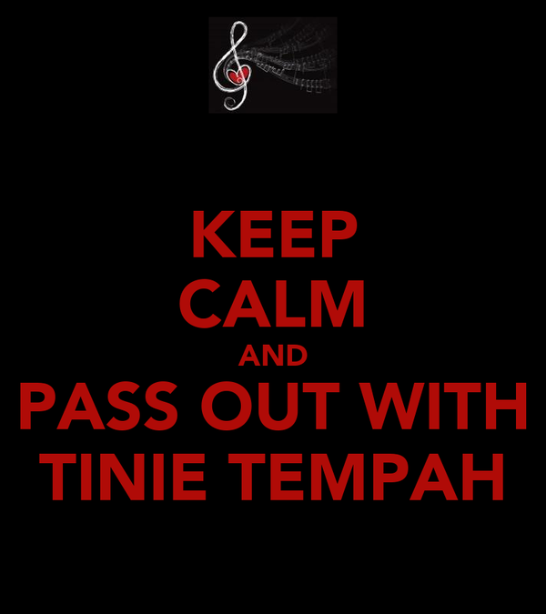 KEEP CALM AND PASS OUT WITH TINIE TEMPAH