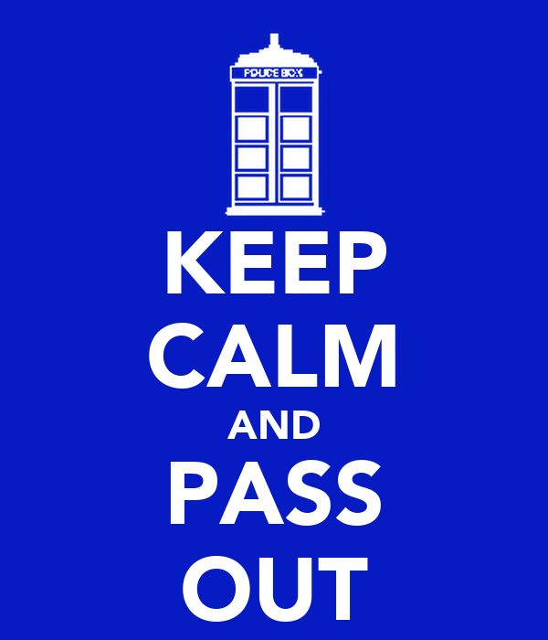 KEEP CALM AND PASS OUT