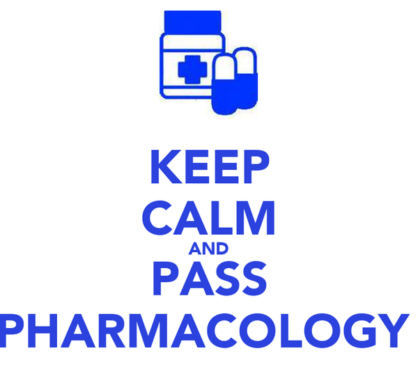 KEEP CALM AND PASS PHARMACOLOGY