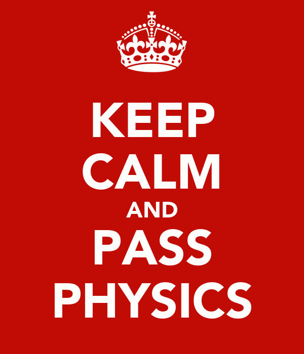 KEEP CALM AND PASS PHYSICS
