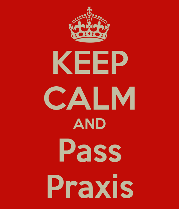 KEEP CALM AND Pass Praxis