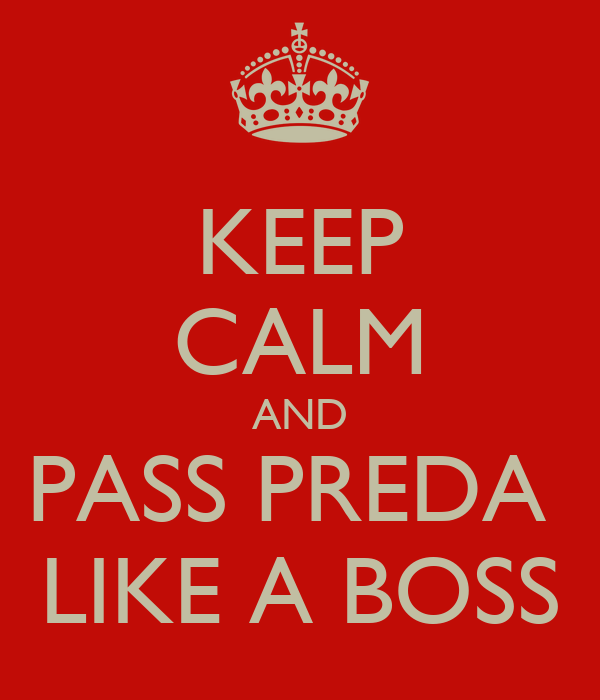 KEEP CALM AND PASS PREDA  LIKE A BOSS