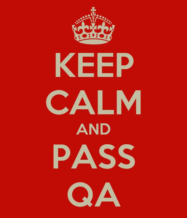 KEEP CALM AND PASS QA
