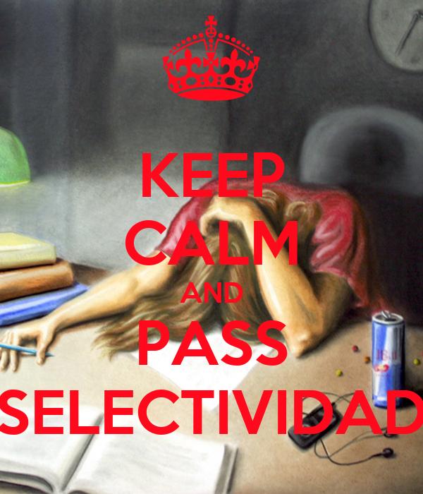 KEEP CALM AND PASS SELECTIVIDAD