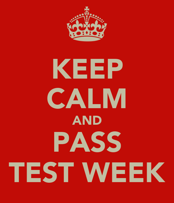 KEEP CALM AND PASS TEST WEEK