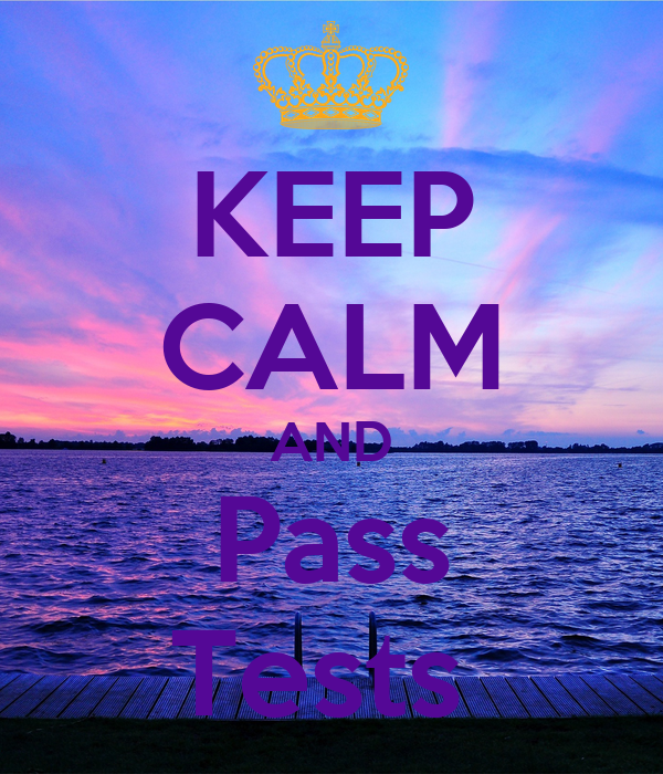 KEEP CALM AND Pass Tests