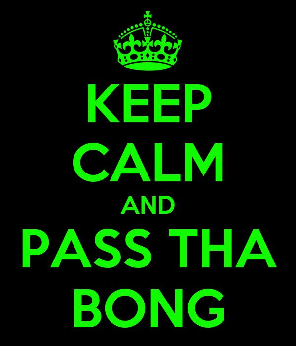 KEEP CALM AND PASS THA BONG