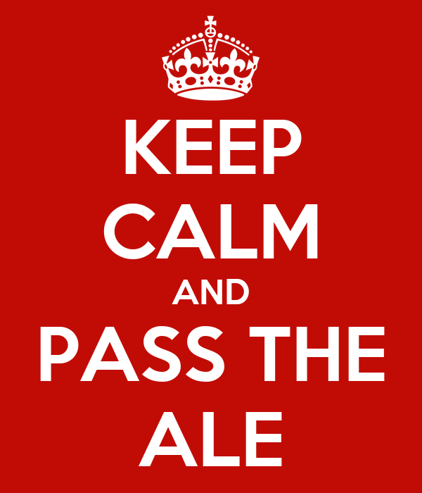 KEEP CALM AND PASS THE ALE