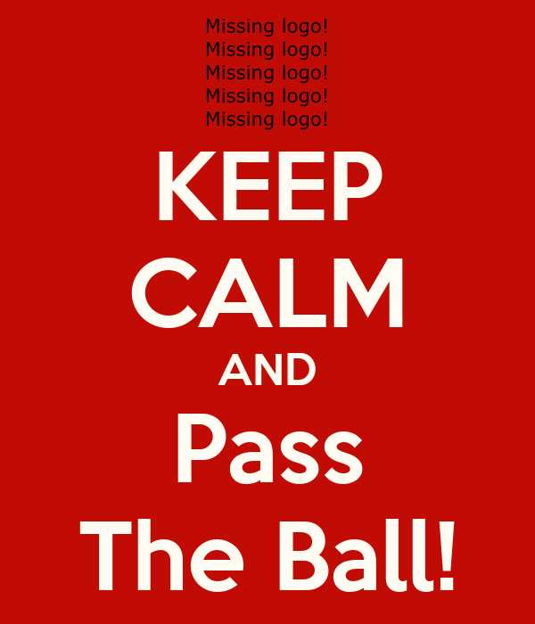 KEEP CALM AND Pass The Ball!