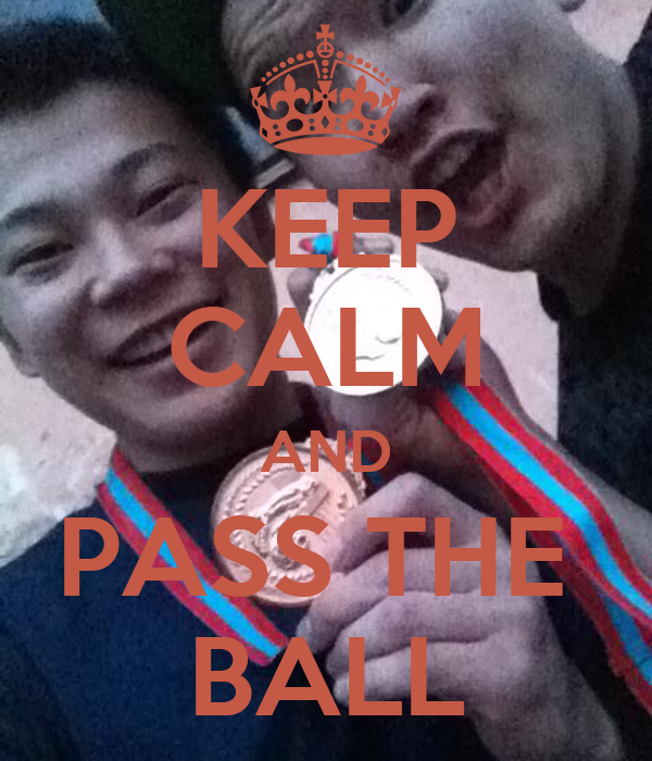 KEEP CALM AND PASS THE  BALL