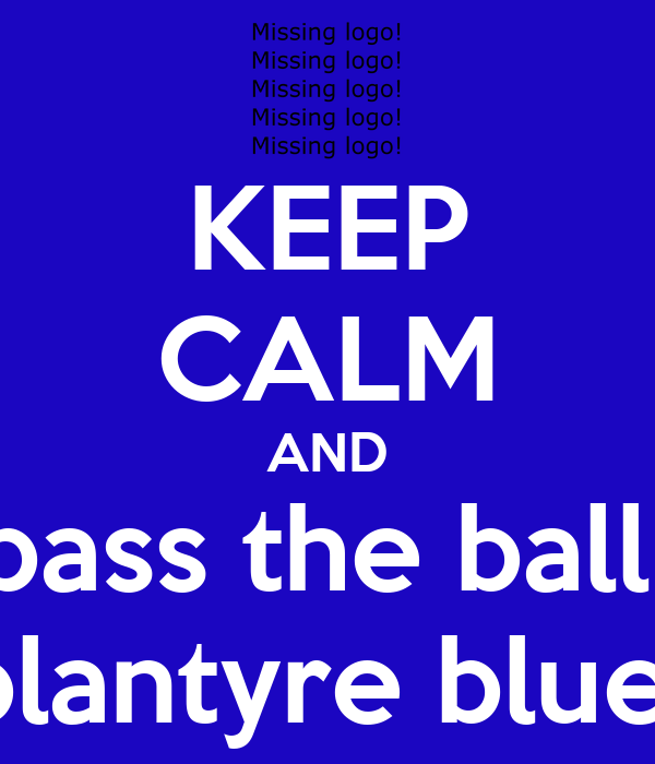 KEEP CALM AND pass the ball  blantyre blue